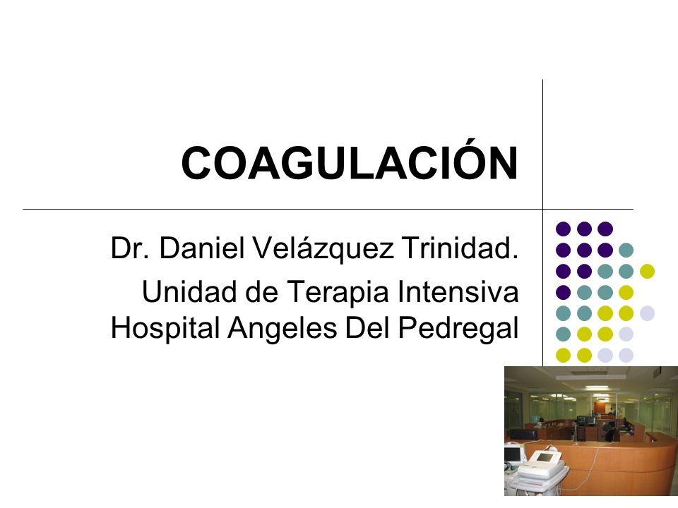 COAGULACIÓN Dr. Daniel Velázquez Trinidad.