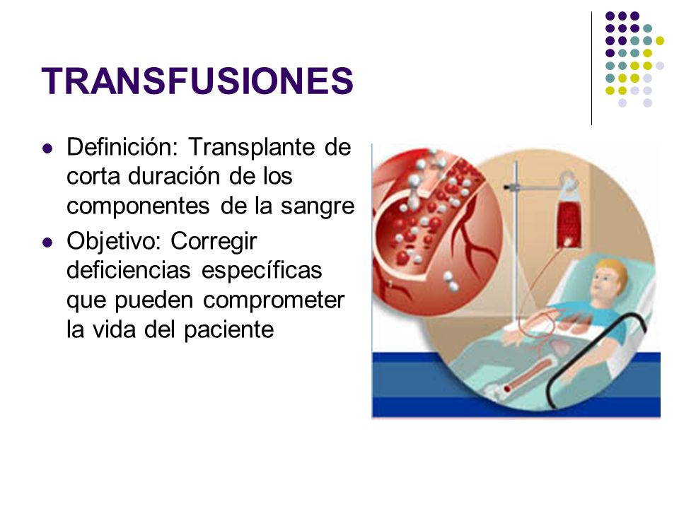TRANSFUSIONES Definición: Transplante de corta duración de los componentes de la sangre.