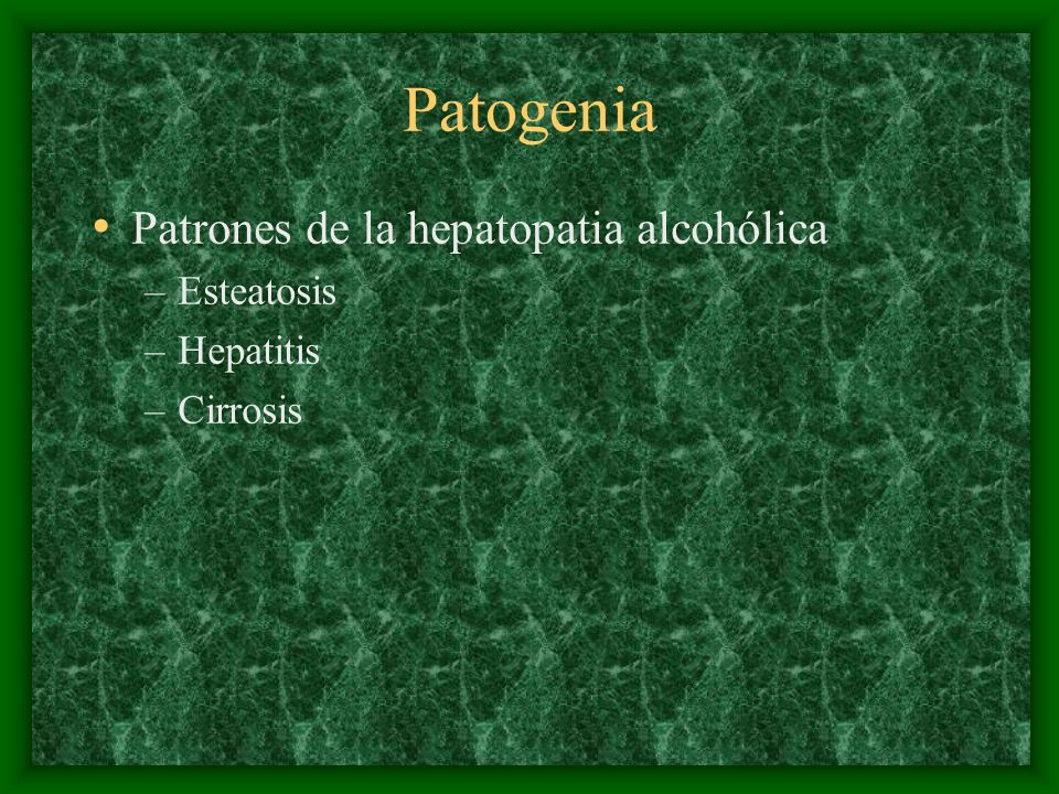 Patogenia Patrones de la hepatopatia alcohólica Esteatosis Hepatitis