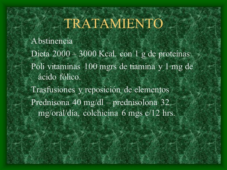 TRATAMIENTO A bstinencia Dieta 2000 – 3000 Kcal. con 1 g de proteínas