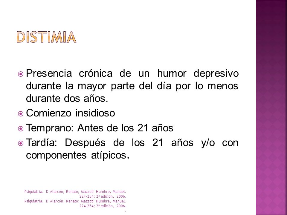 Distimia Presencia crónica de un humor depresivo durante la mayor parte del día por lo menos durante dos años.