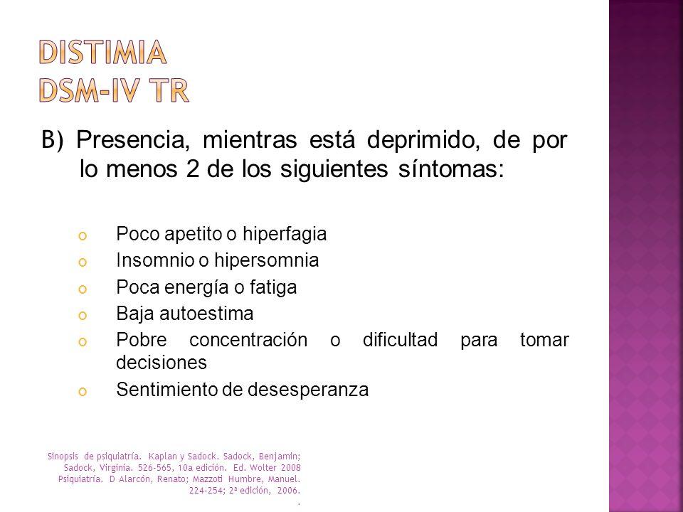 DISTIMIA DSM-IV TR B) Presencia, mientras está deprimido, de por lo menos 2 de los siguientes síntomas: