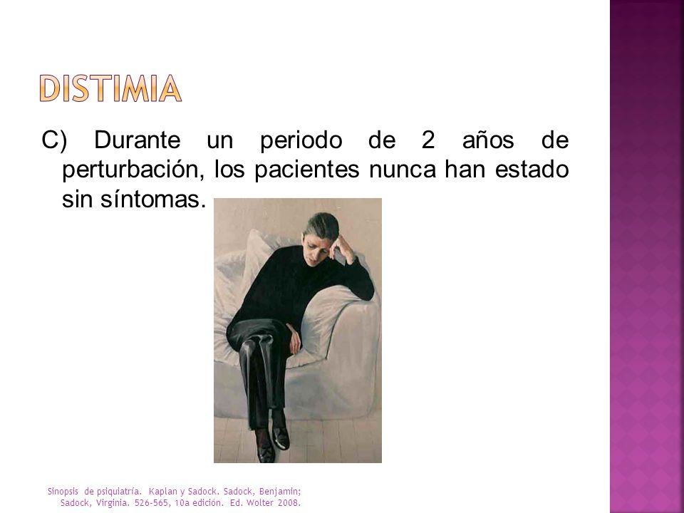 Distimia C) Durante un periodo de 2 años de perturbación, los pacientes nunca han estado sin síntomas.