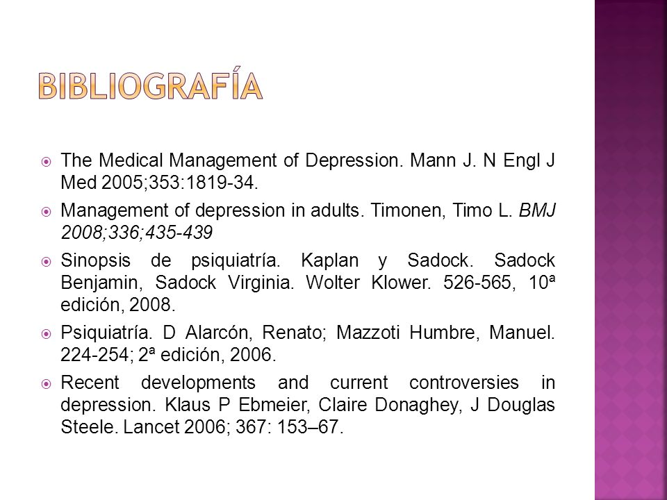 Bibliografía The Medical Management of Depression. Mann J. N Engl J Med 2005;353:1819-34.