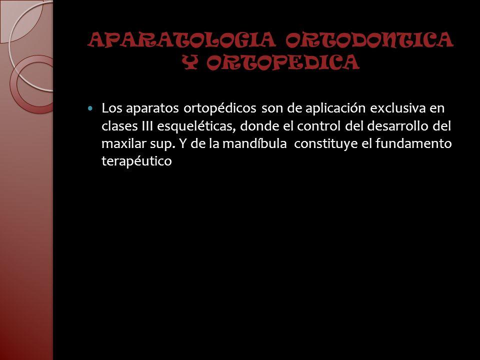 APARATOLOGIA ORTODONTICA Y ORTOPEDICA