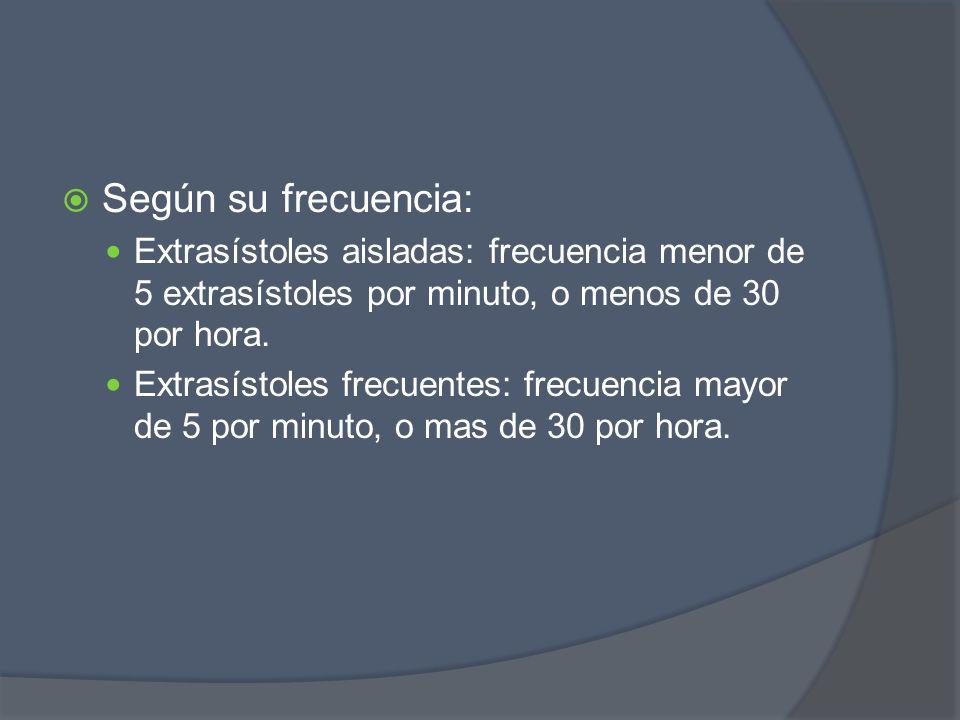 Según su frecuencia:Extrasístoles aisladas: frecuencia menor de 5 extrasístoles por minuto, o menos de 30 por hora.