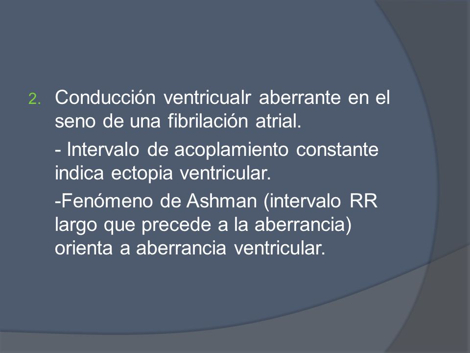 Conducción ventricualr aberrante en el seno de una fibrilación atrial.