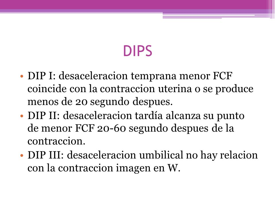 DIPS DIP I: desaceleracion temprana menor FCF coincide con la contraccion uterina o se produce menos de 20 segundo despues.