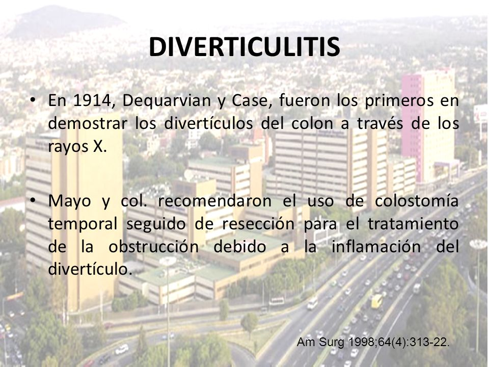 DIVERTICULITIS En 1914, Dequarvian y Case, fueron los primeros en demostrar los divertículos del colon a través de los rayos X.