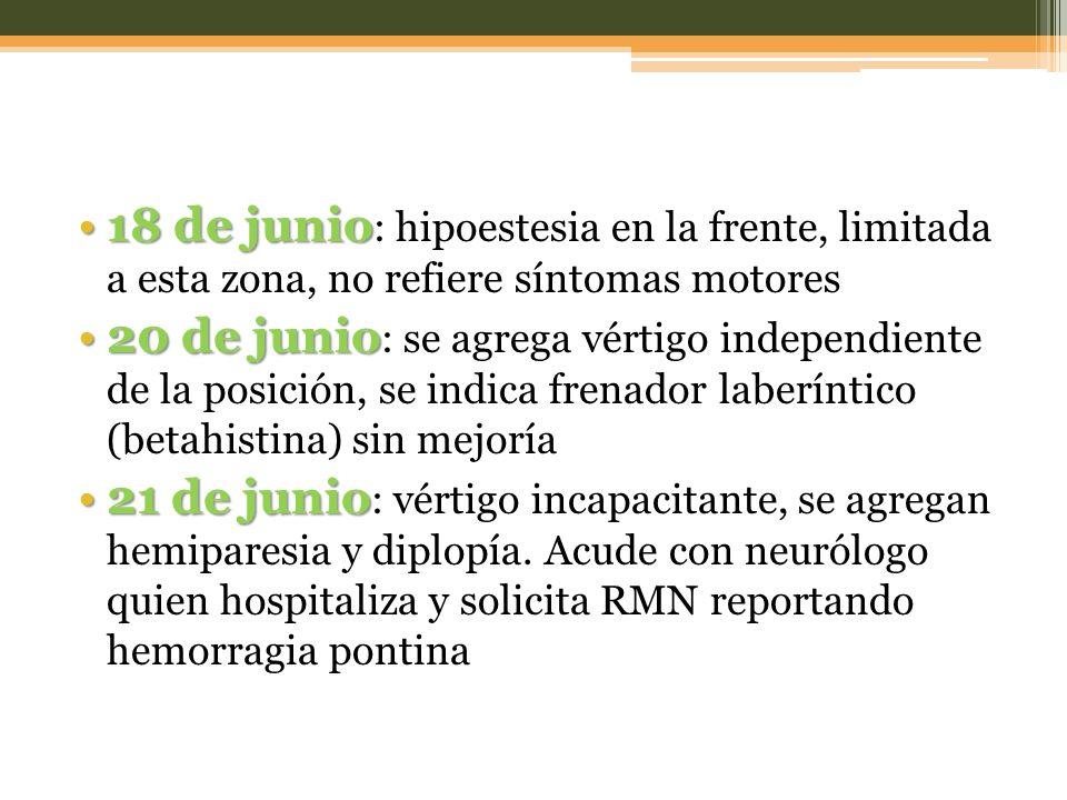 18 de junio: hipoestesia en la frente, limitada a esta zona, no refiere síntomas motores
