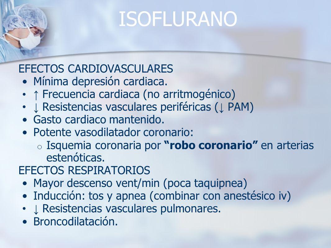 ISOFLURANO EFECTOS CARDIOVASCULARES Mínima depresión cardiaca.