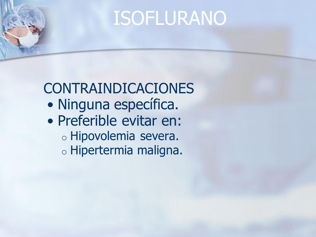 ISOFLURANO CONTRAINDICACIONES Ninguna específica.
