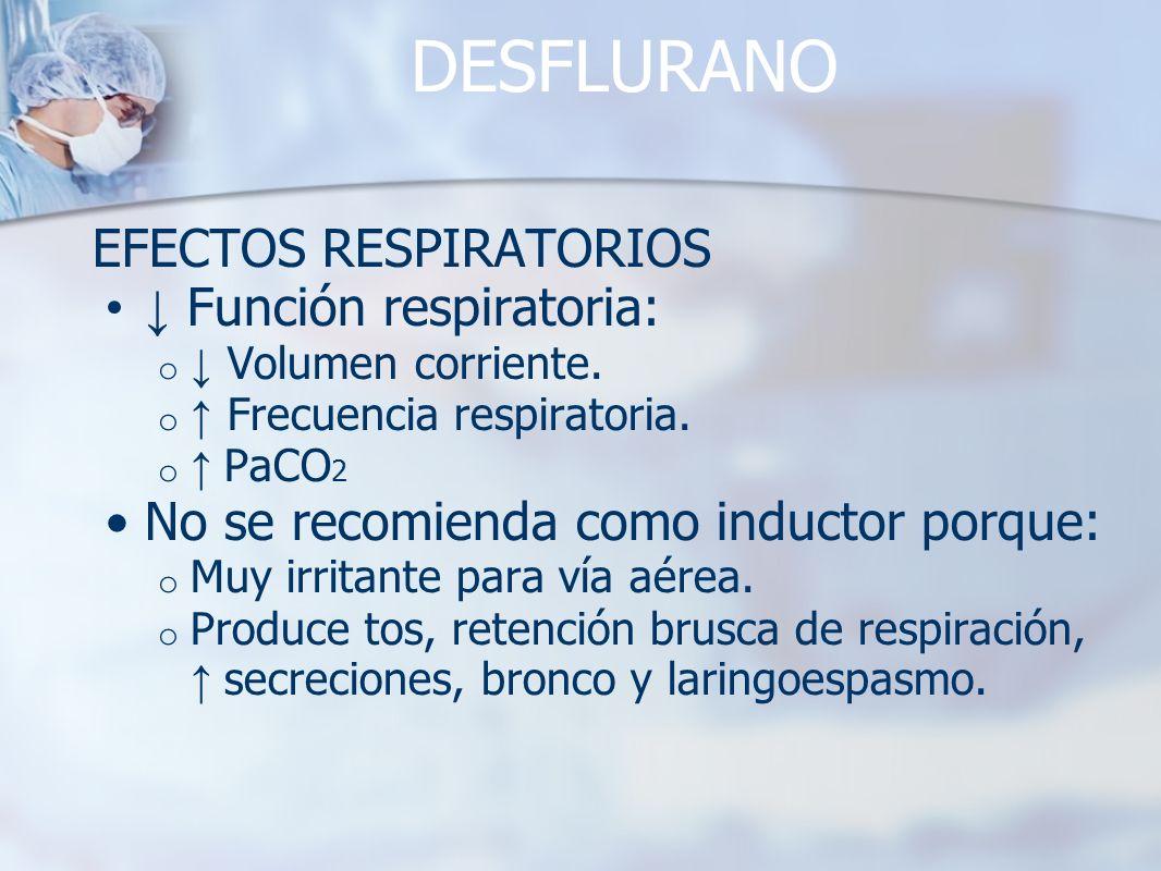 DESFLURANO EFECTOS RESPIRATORIOS ↓ Función respiratoria: