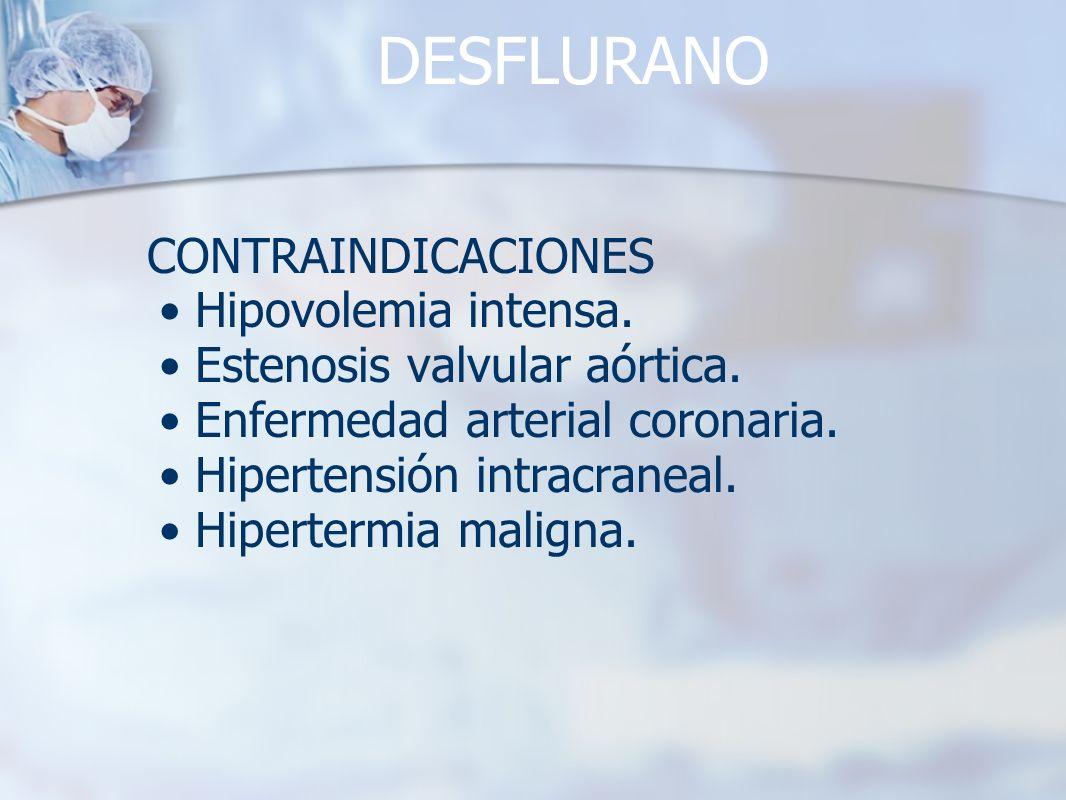 DESFLURANO CONTRAINDICACIONES Hipovolemia intensa.