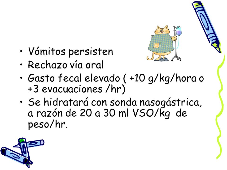 Vómitos persisten Rechazo vía oral. Gasto fecal elevado ( +10 g/kg/hora o +3 evacuaciones /hr)