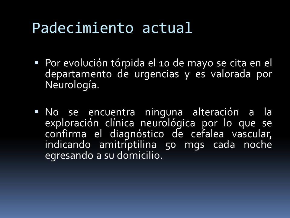 Padecimiento actual Por evolución tórpida el 10 de mayo se cita en el departamento de urgencias y es valorada por Neurología.