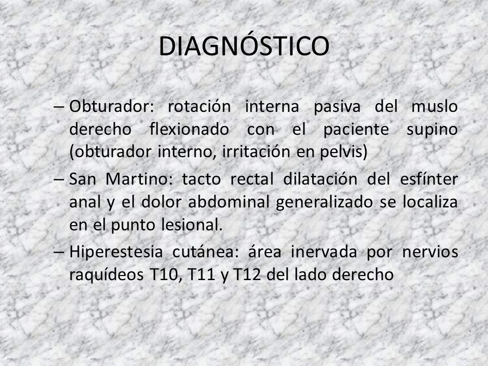 DIAGNÓSTICO Obturador: rotación interna pasiva del muslo derecho flexionado con el paciente supino (obturador interno, irritación en pelvis)