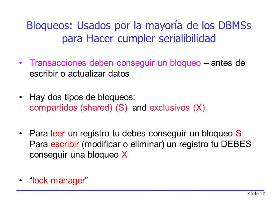 Bloqueos: Usados por la mayoría de los DBMSs para Hacer cumpler serialibilidad