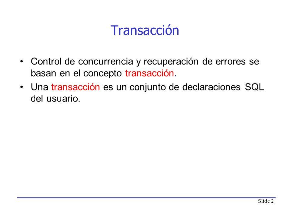 Transacción Control de concurrencia y recuperación de errores se basan en el concepto transacción.