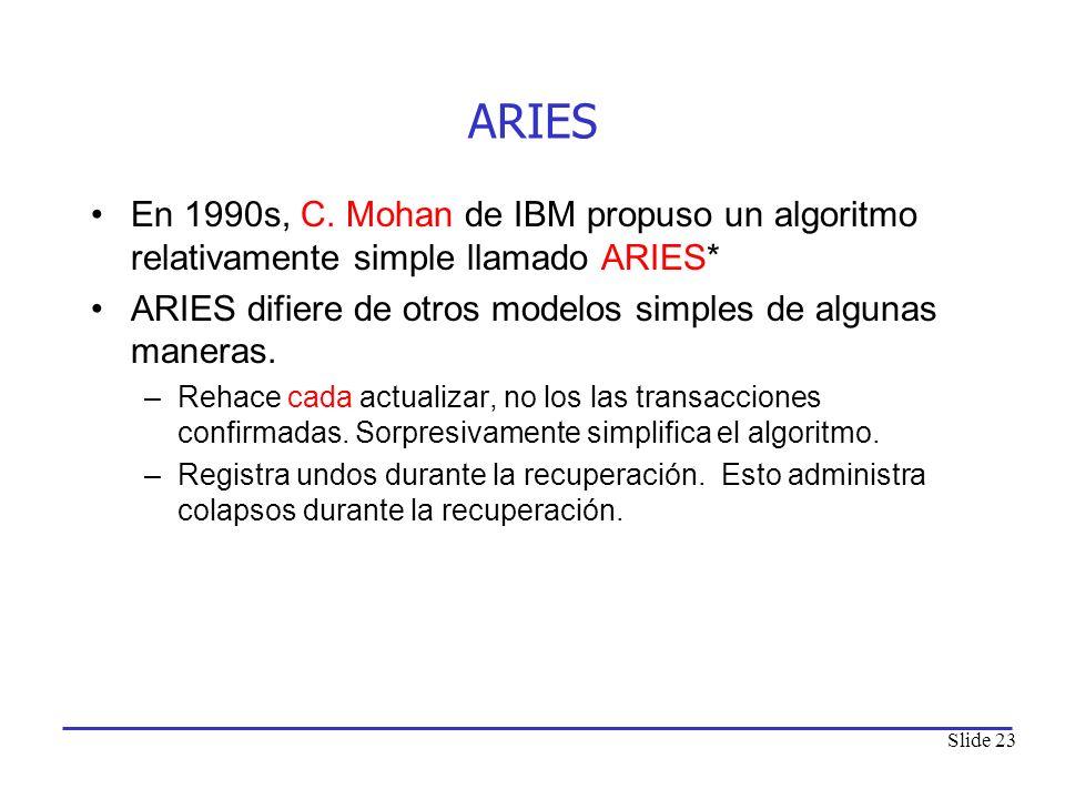 ARIES En 1990s, C. Mohan de IBM propuso un algoritmo relativamente simple llamado ARIES* ARIES difiere de otros modelos simples de algunas maneras.