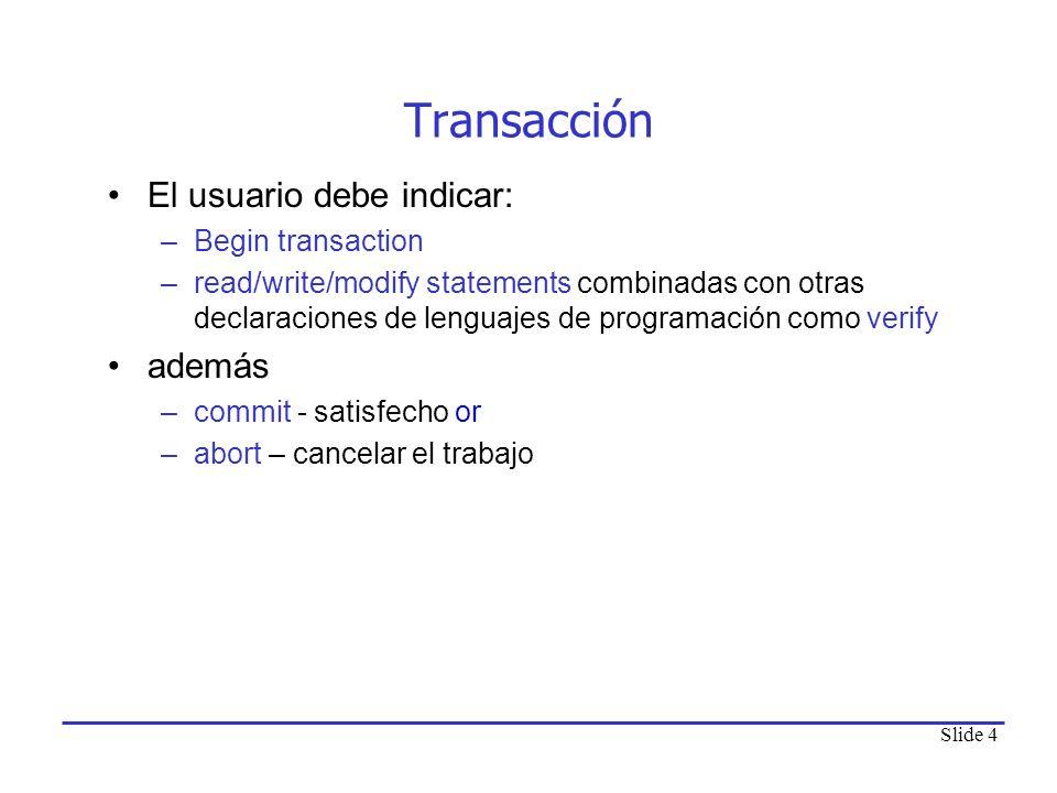 Transacción El usuario debe indicar: además Begin transaction