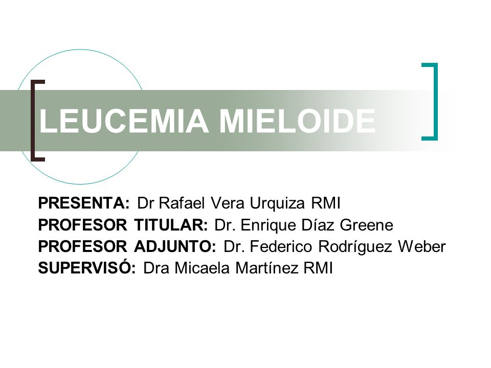LEUCEMIA MIELOIDE PRESENTA: Dr Rafael Vera Urquiza RMI