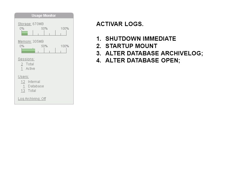 ACTIVAR LOGS. SHUTDOWN IMMEDIATE STARTUP MOUNT ALTER DATABASE ARCHIVELOG; ALTER DATABASE OPEN;