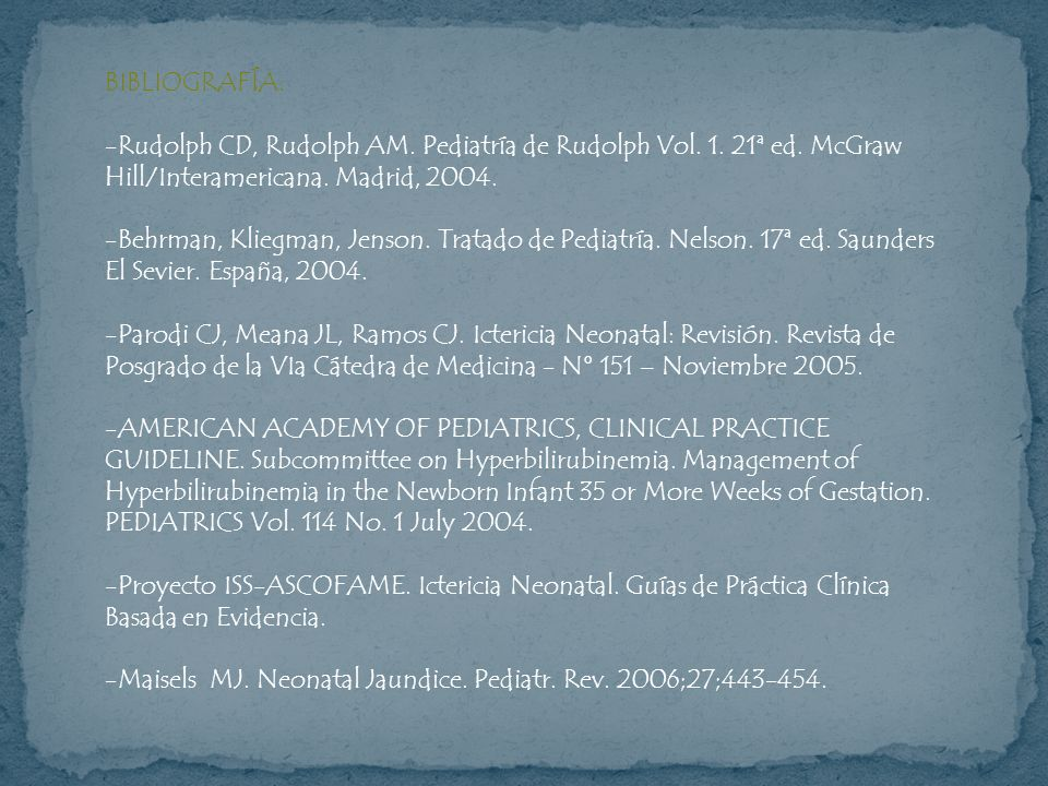 BIBLIOGRAFÍA:Rudolph CD, Rudolph AM. Pediatría de Rudolph Vol. 1. 21ª ed. McGraw Hill/Interamericana. Madrid, 2004.