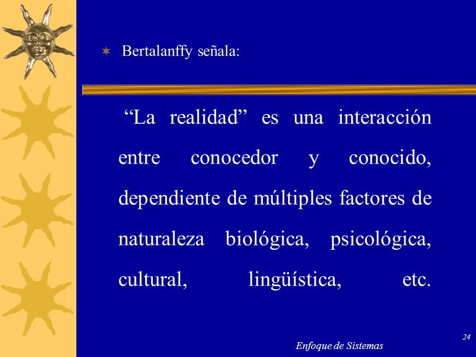Bertalanffy señala: