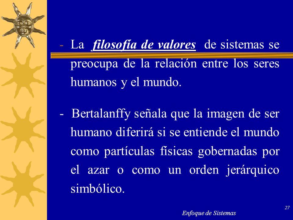 La filosofía de valores de sistemas se preocupa de la relación entre los seres humanos y el mundo.