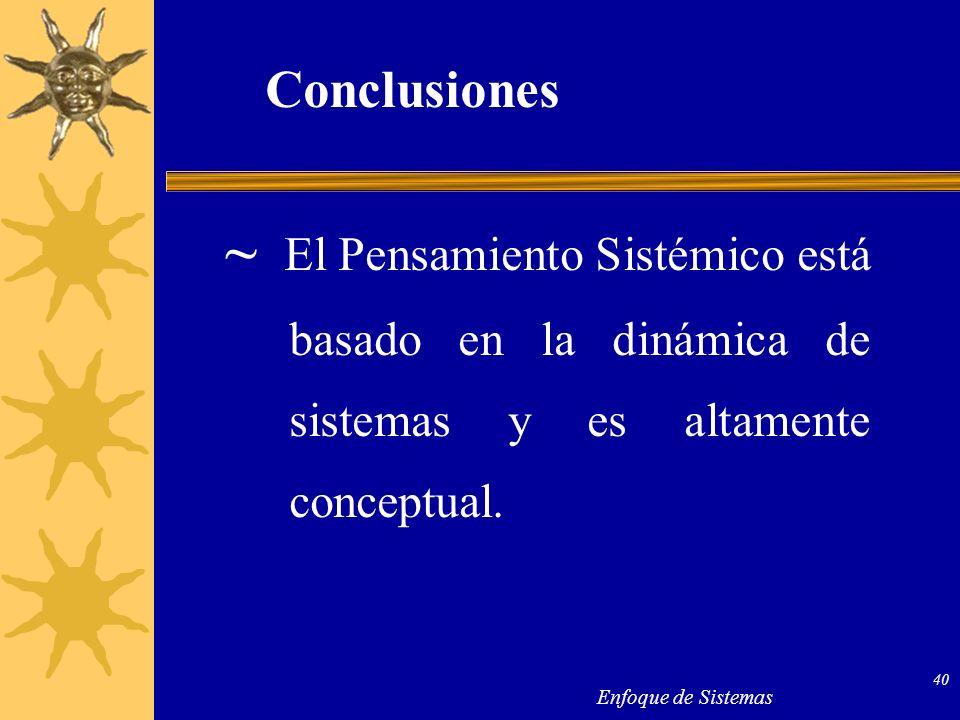 Conclusiones~ El Pensamiento Sistémico está basado en la dinámica de sistemas y es altamente conceptual.