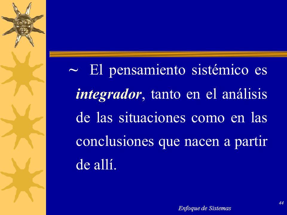~ El pensamiento sistémico es integrador, tanto en el análisis de las situaciones como en las conclusiones que nacen a partir de allí.
