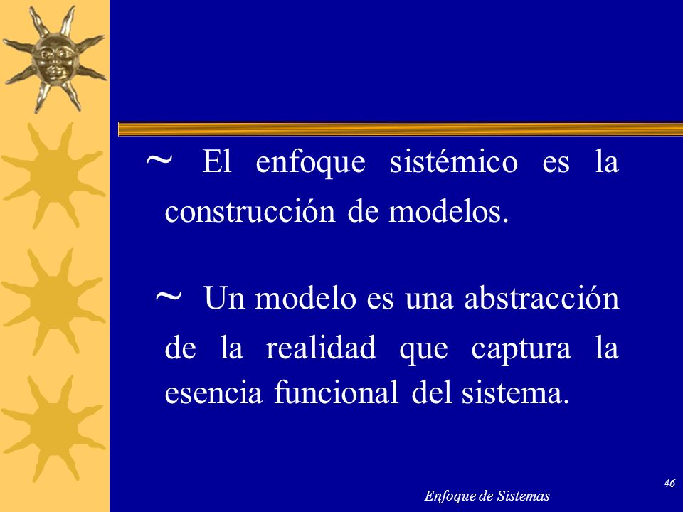 ~ El enfoque sistémico es la construcción de modelos.