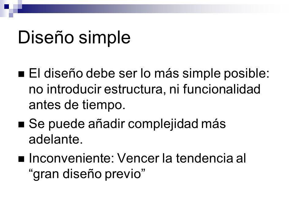 Diseño simple El diseño debe ser lo más simple posible: no introducir estructura, ni funcionalidad antes de tiempo.