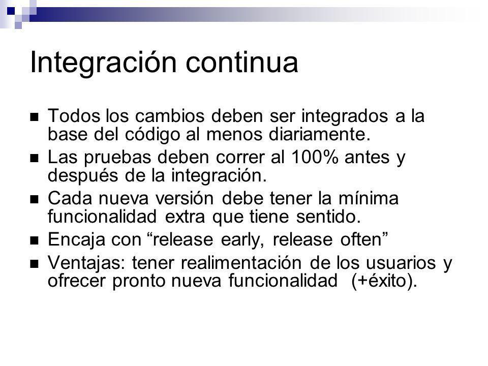 Integración continua Todos los cambios deben ser integrados a la base del código al menos diariamente.