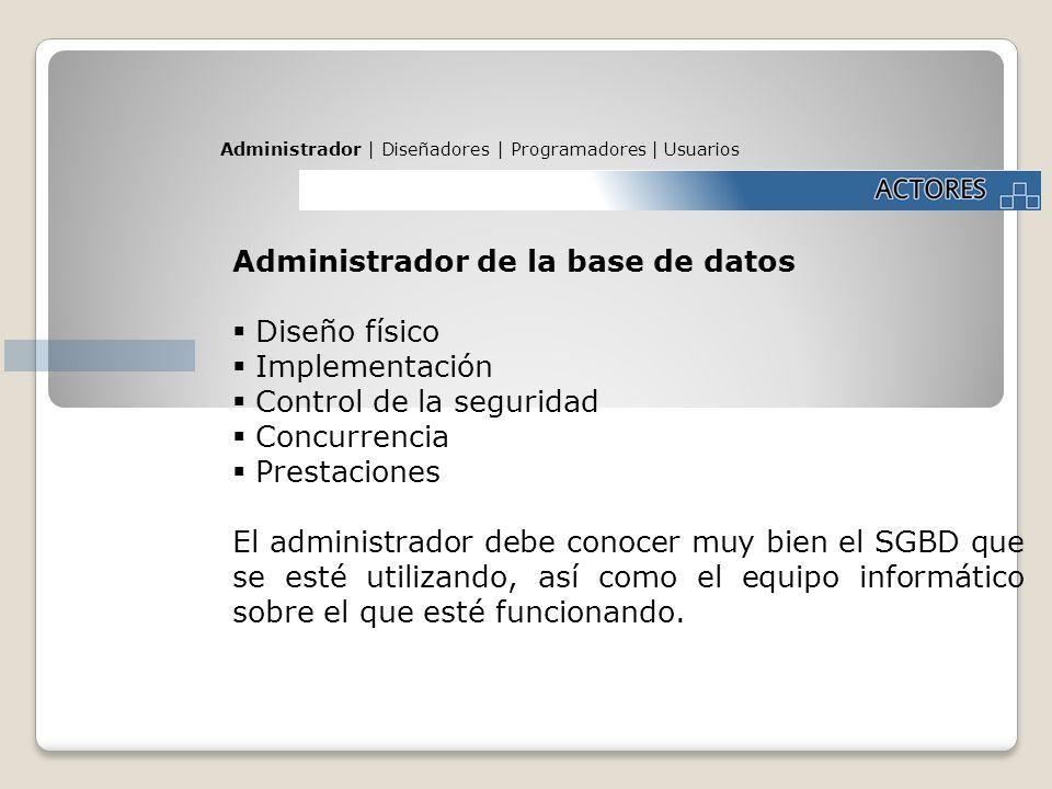 Administrador de la base de datos Diseño físico Implementación