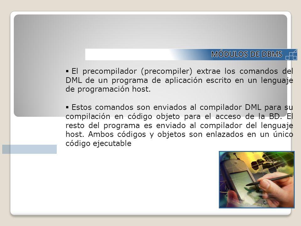 El precompilador (precompiler) extrae los comandos del DML de un programa de aplicación escrito en un lenguaje de programación host.