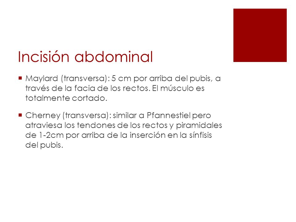 Incisión abdominalMaylard (transversa): 5 cm por arriba del pubis, a través de la facia de los rectos. El músculo es totalmente cortado.