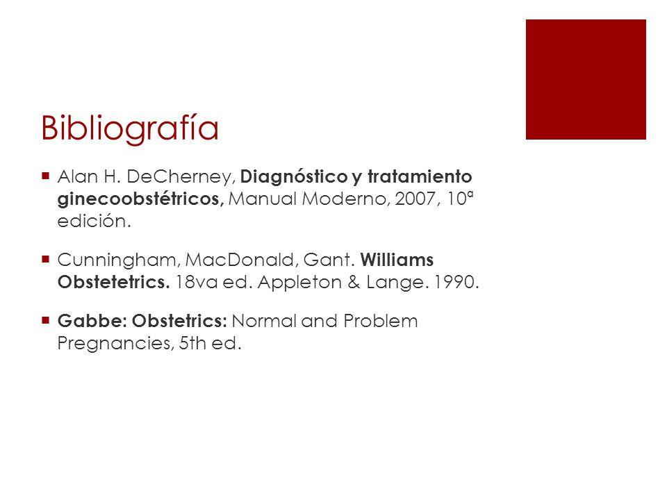 BibliografíaAlan H. DeCherney, Diagnóstico y tratamiento ginecoobstétricos, Manual Moderno, 2007, 10ª edición.