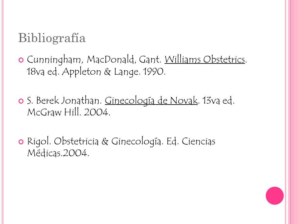Bibliografía Cunningham, MacDonald, Gant. Williams Obstetrics. 18va ed. Appleton & Lange. 1990.