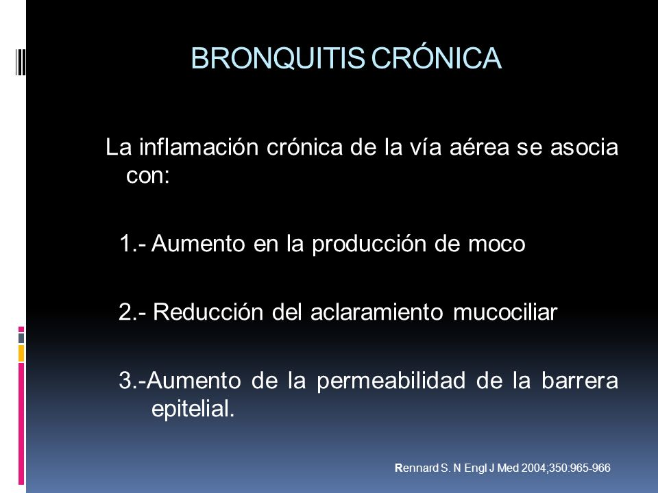 BRONQUITIS CRÓNICALa inflamación crónica de la vía aérea se asocia con: 1.- Aumento en la producción de moco.