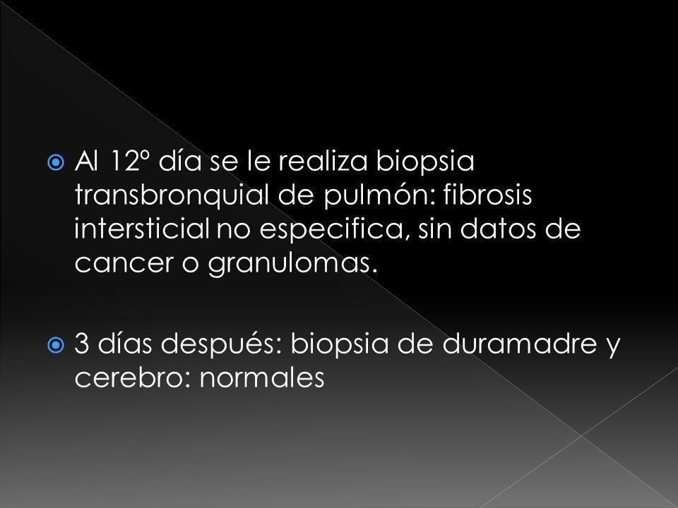 Al 12º día se le realiza biopsia transbronquial de pulmón: fibrosis intersticial no especifica, sin datos de cancer o granulomas.