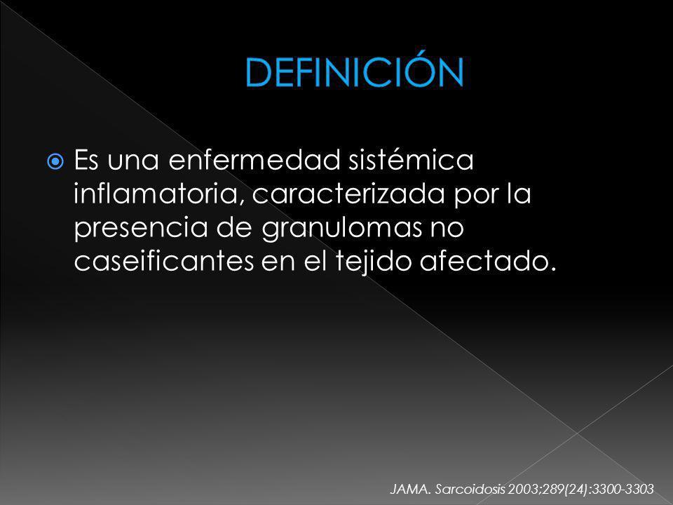 DEFINICIÓN Es una enfermedad sistémica inflamatoria, caracterizada por la presencia de granulomas no caseificantes en el tejido afectado.