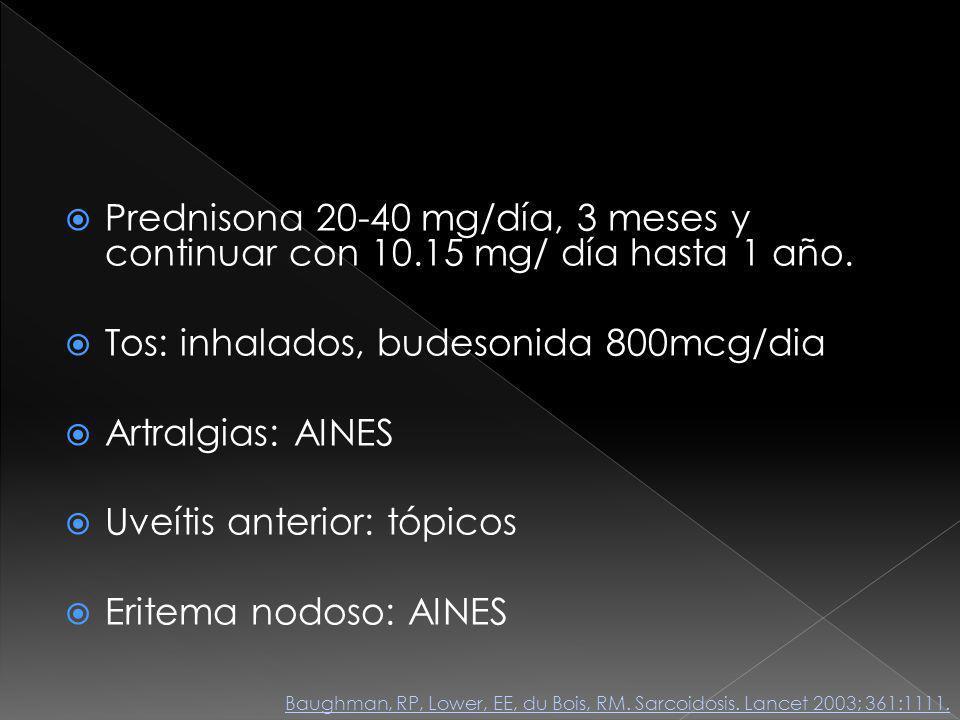 Tos: inhalados, budesonida 800mcg/dia Artralgias: AINES