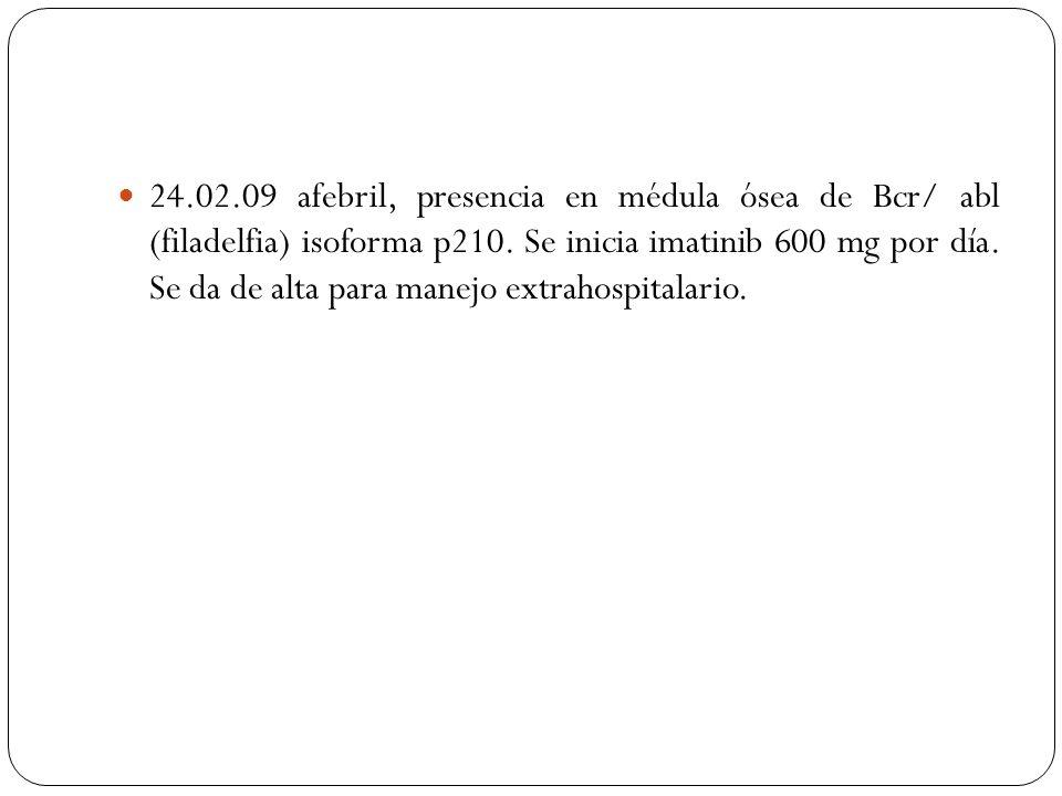 24.02.09 afebril, presencia en médula ósea de Bcr/ abl (filadelfia) isoforma p210.