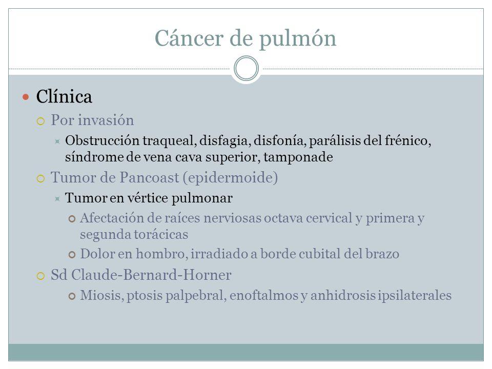 Cáncer de pulmón Clínica Por invasión Tumor de Pancoast (epidermoide)