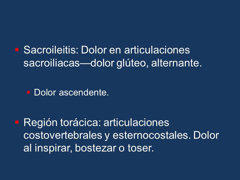 Sacroileitis: Dolor en articulaciones sacroiliacas—dolor glúteo, alternante.