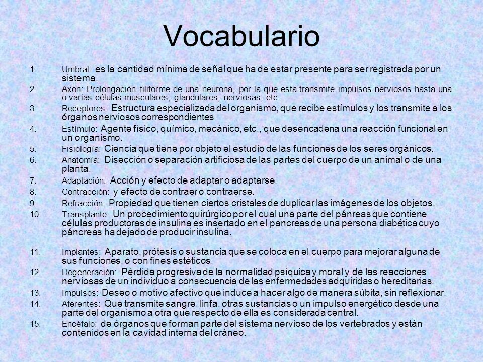 Vocabulario Umbral: es la cantidad mínima de señal que ha de estar presente para ser registrada por un sistema.
