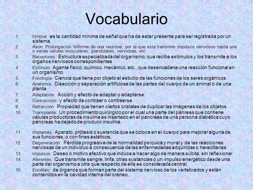 VocabularioUmbral: es la cantidad mínima de señal que ha de estar presente para ser registrada por un sistema.