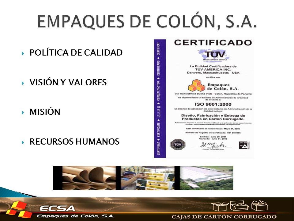 EMPAQUES DE COLÓN, S.A. POLÍTICA DE CALIDAD VISIÓN Y VALORES MISIÓN